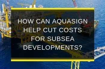 AQS-JUN19-B1-How-can-AQUASIGN-help-cut-costs-for-subsea-developments-blog-feature-image