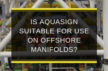 AQS-MAY19-B1-Is-Aquasign-suitable-for-use-on-offshore-manifolds-blog-feature-image