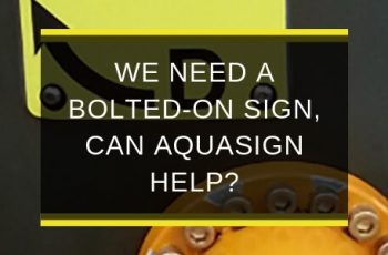 AQS-MAY19-B2-We-need-a-bolted-on-sign-can-Aquasign-help-blog-feature-image