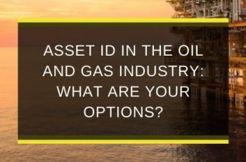 AQS-NOV19-B1-Asset-ID-in-the-oil-and-gas-industry-What-are-your-options-blog-feature-image