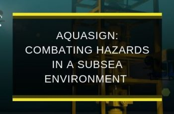 ATG-SEP19-B1-AQUASIGN-combating-hazards-in-a-subsea-environment-blog-feature-image